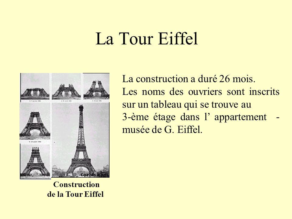 La Tour Eiffel Construction de la Tour Eiffel La construction a duré 26 mois.