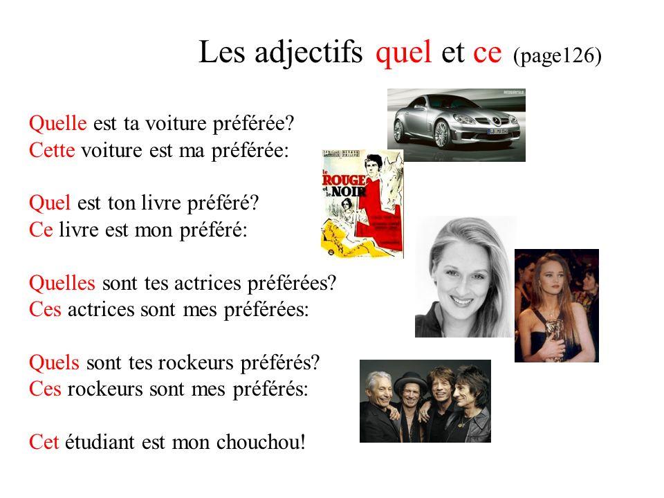 Les adjectifs quel et ce (page126) Quelle est ta voiture préférée.
