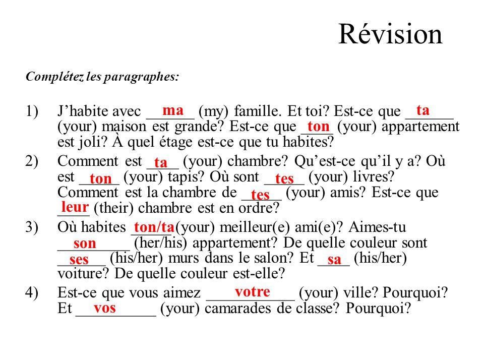 Révision Complétez les paragraphes: 1)Jhabite avec ______ (my) famille.