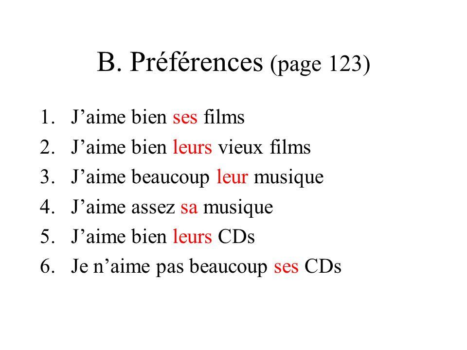 B. Préférences (page 123) 1.Jaime bien ses films 2.Jaime bien leurs vieux films 3.Jaime beaucoup leur musique 4.Jaime assez sa musique 5.Jaime bien le
