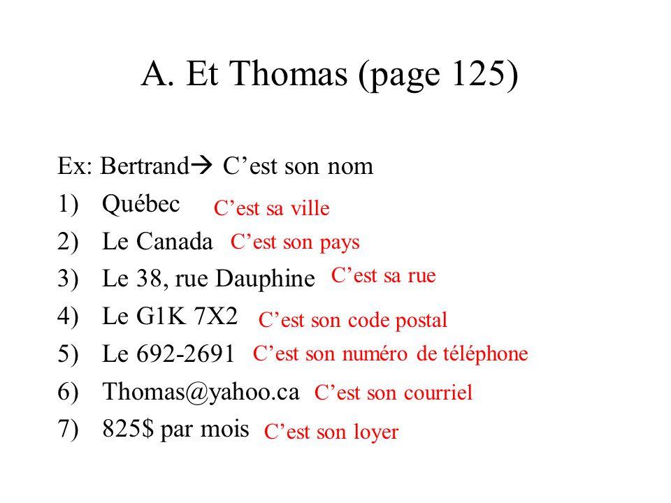 A. Et Thomas (page 125) Ex: Bertrand Cest son nom 1)Québec 2)Le Canada 3)Le 38, rue Dauphine 4)Le G1K 7X2 5)Le 692-2691 6)Thomas@yahoo.ca 7)825$ par m