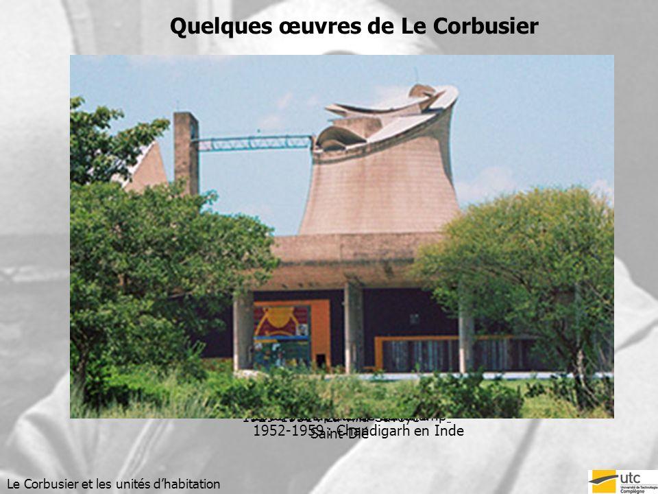 1948-1951 : Lusine Duval à Saint-Dié 1929-1931 : La villa Savoye 1950 : Chapelle de Ronchamp 1952-1959 : Chandigarh en Inde Le Corbusier et les unités