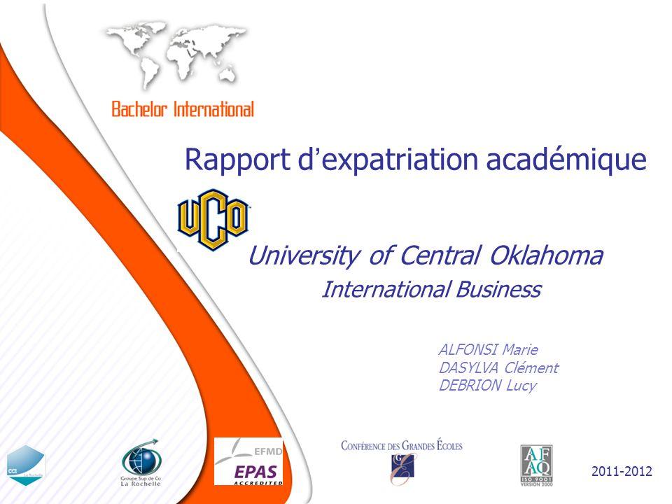 Rapport dexpatriation académique ALFONSI Marie DASYLVA Clément DEBRION Lucy University of Central Oklahoma 2011-2012 International Business
