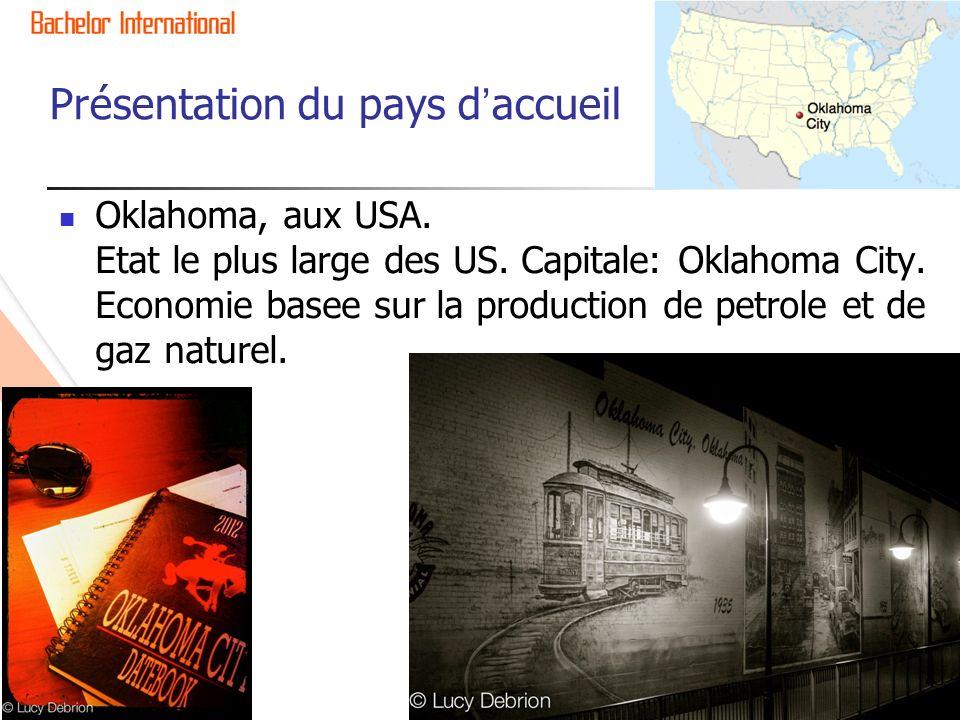 Présentation du pays daccueil Oklahoma, aux USA. Etat le plus large des US. Capitale: Oklahoma City. Economie basee sur la production de petrole et de