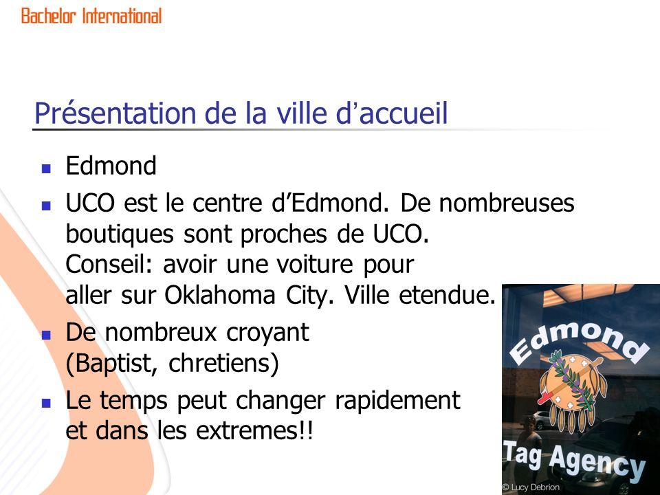 Présentation de la ville daccueil Edmond UCO est le centre dEdmond. De nombreuses boutiques sont proches de UCO. Conseil: avoir une voiture pour aller