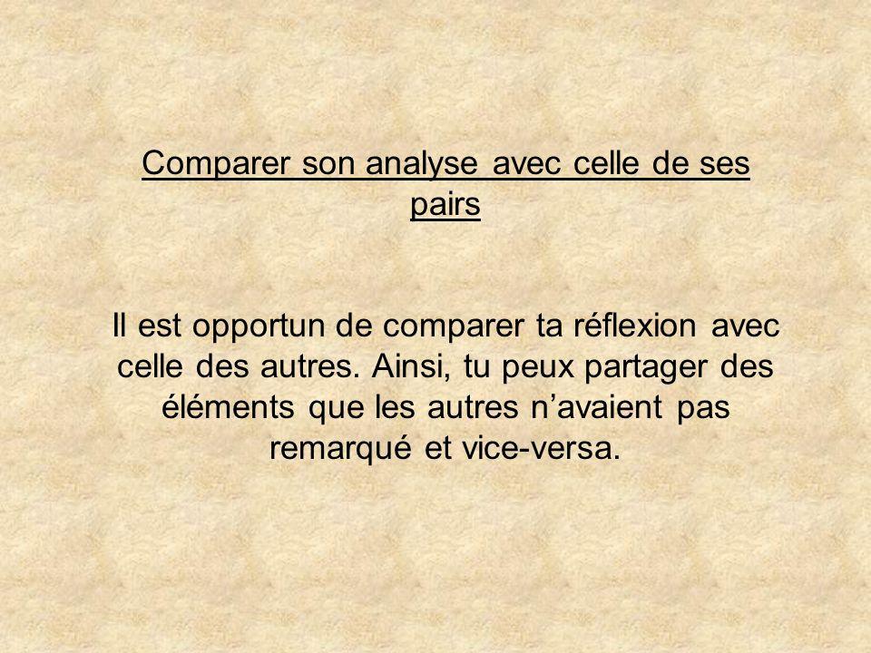 Comparer son analyse avec celle de ses pairs Il est opportun de comparer ta réflexion avec celle des autres. Ainsi, tu peux partager des éléments que