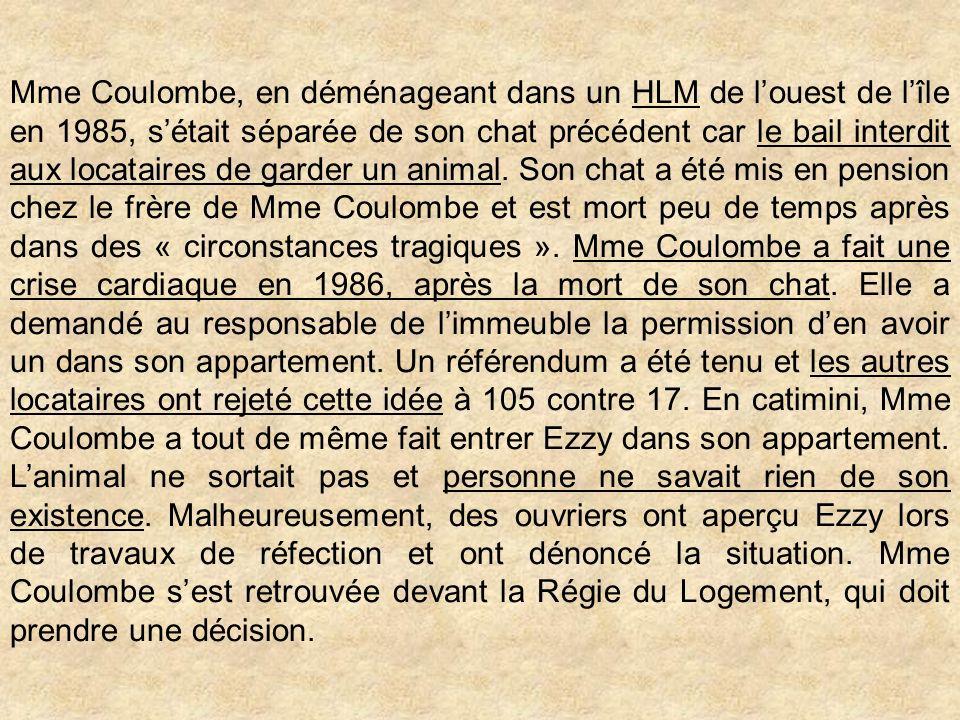 Mme Coulombe, en déménageant dans un HLM de louest de lîle en 1985, sétait séparée de son chat précédent car le bail interdit aux locataires de garder