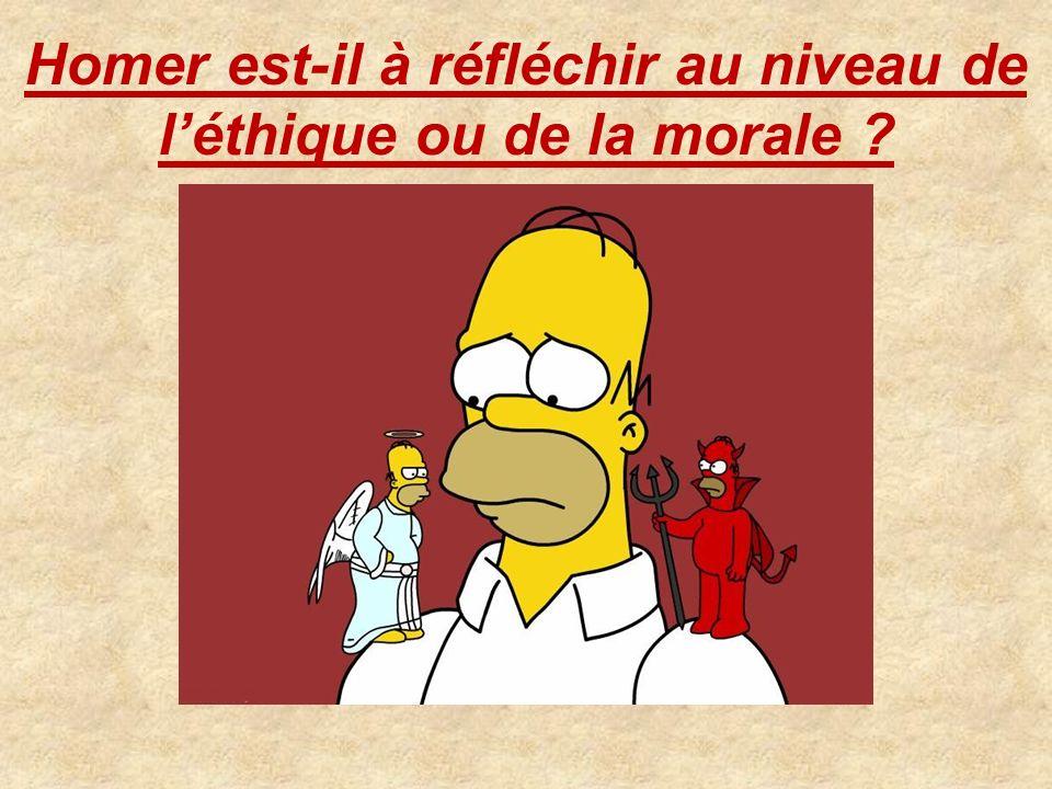 Homer est-il à réfléchir au niveau de léthique ou de la morale ?