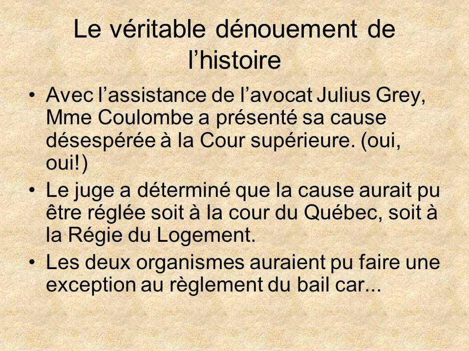 Le véritable dénouement de lhistoire Avec lassistance de lavocat Julius Grey, Mme Coulombe a présenté sa cause désespérée à la Cour supérieure. (oui,