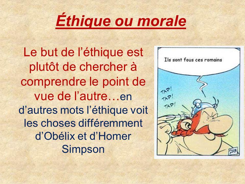 Éthique ou morale Le but de léthique est plutôt de chercher à comprendre le point de vue de lautre… en dautres mots léthique voit les choses différemm