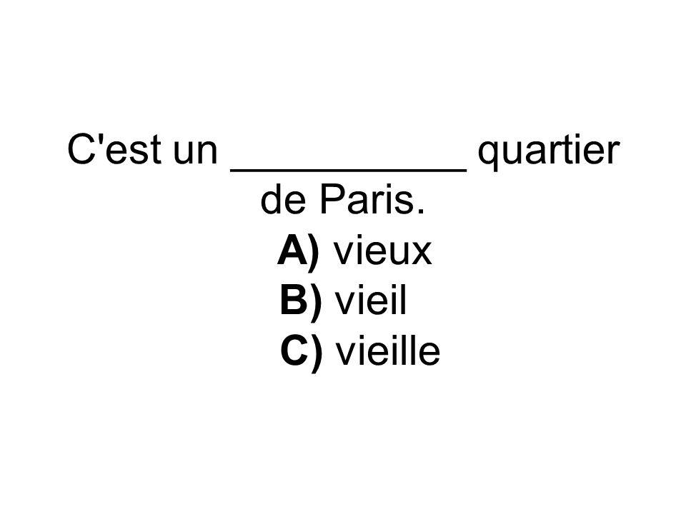 C'est un __________ quartier de Paris. A) vieux B) vieil C) vieille