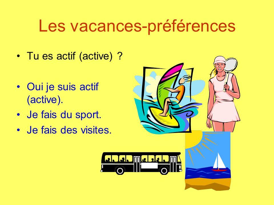 Les vacances-préférences Tu es actif (active) ? Oui je suis actif (active). Je fais du sport. Je fais des visites.