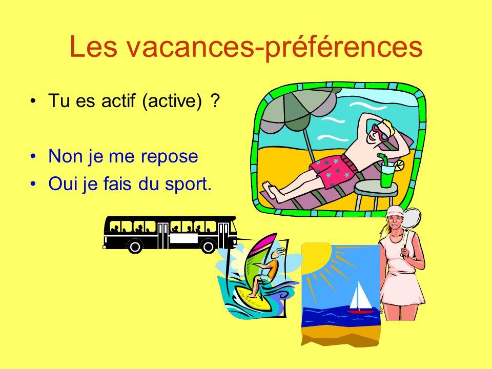 Les vacances-préférences Tu es actif (active) ? Non je me repose Oui je fais du sport.