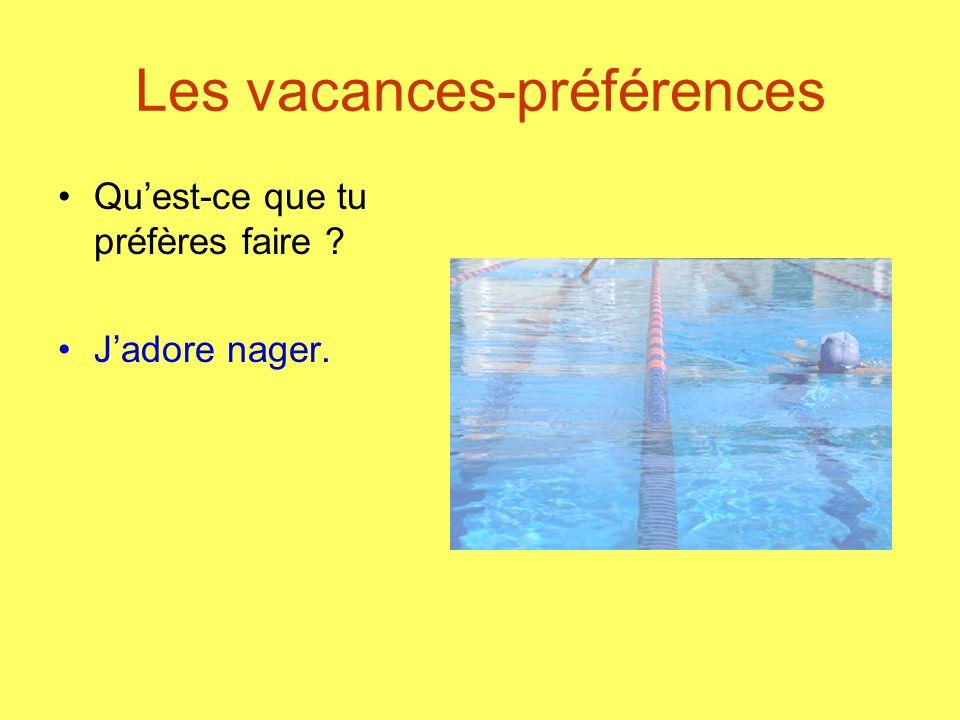 Les vacances-préférences Quest-ce que tu préfères faire ? Jadore nager.