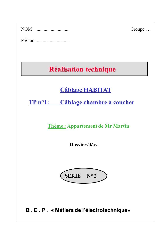 B. E. P. « Métiers de lélectrotechnique» NOM............................Groupe... Prénom............................ SERIE N° 2 TP n°1: Câblage chambr