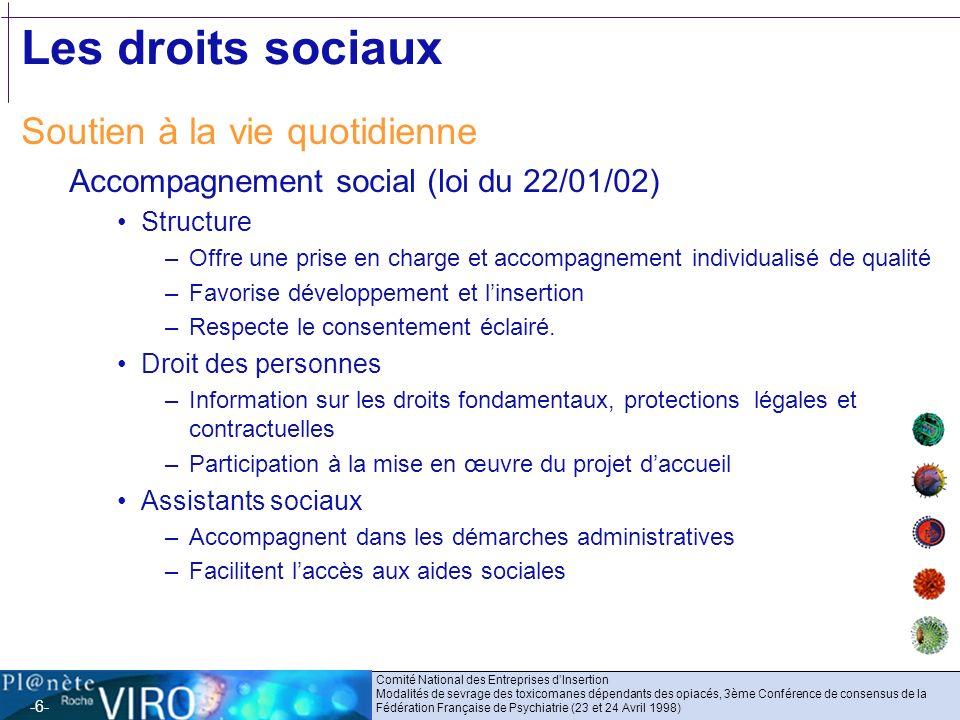 -6- Les droits sociaux Soutien à la vie quotidienne Accompagnement social (loi du 22/01/02) Structure –Offre une prise en charge et accompagnement ind