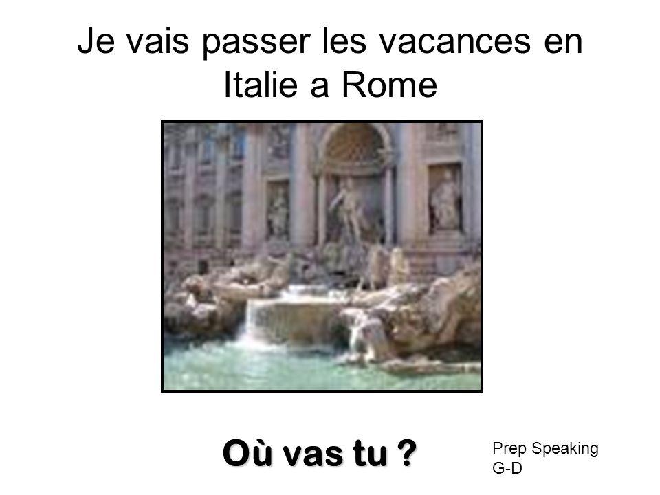 Je vais passer les vacances en Italie a Rome Où vas tu ? Prep Speaking G-D
