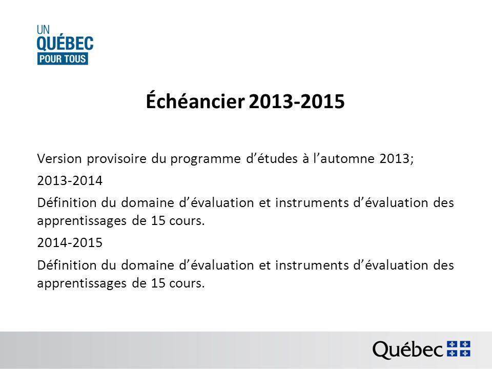 Échéancier 2013-2015 Version provisoire du programme détudes à lautomne 2013; 2013-2014 Définition du domaine dévaluation et instruments dévaluation des apprentissages de 15 cours.