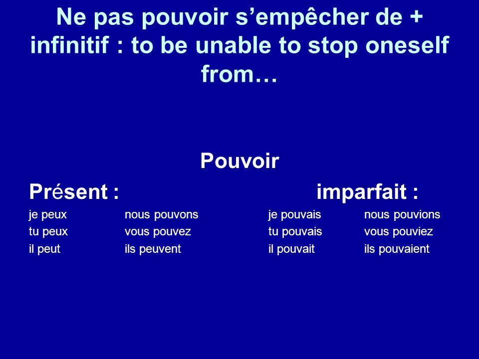Ne pas pouvoir sempêcher de + infinitif : to be unable to stop oneself from… Pouvoir Présent : imparfait : je peuxnous pouvonsje pouvaisnous pouvions