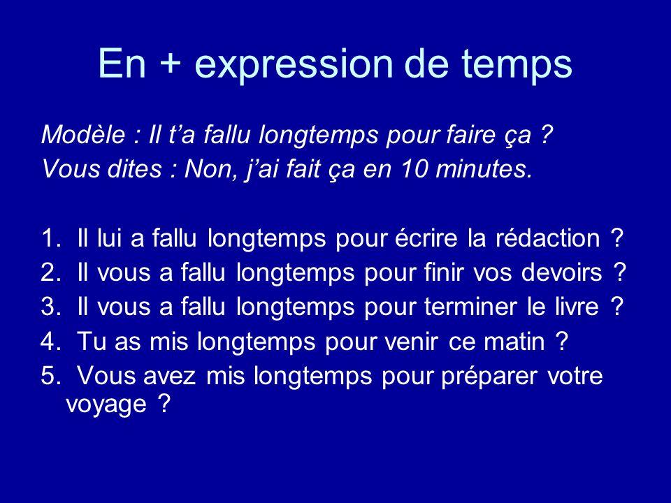 En + expression de temps Modèle : Il ta fallu longtemps pour faire ça ? Vous dites : Non, jai fait ça en 10 minutes. 1. Il lui a fallu longtemps pour