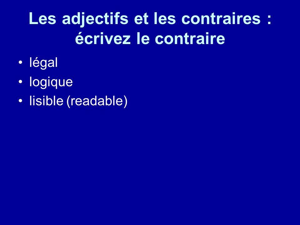 Les adjectifs et les contraires : écrivez le contraire légal logique lisible (readable)