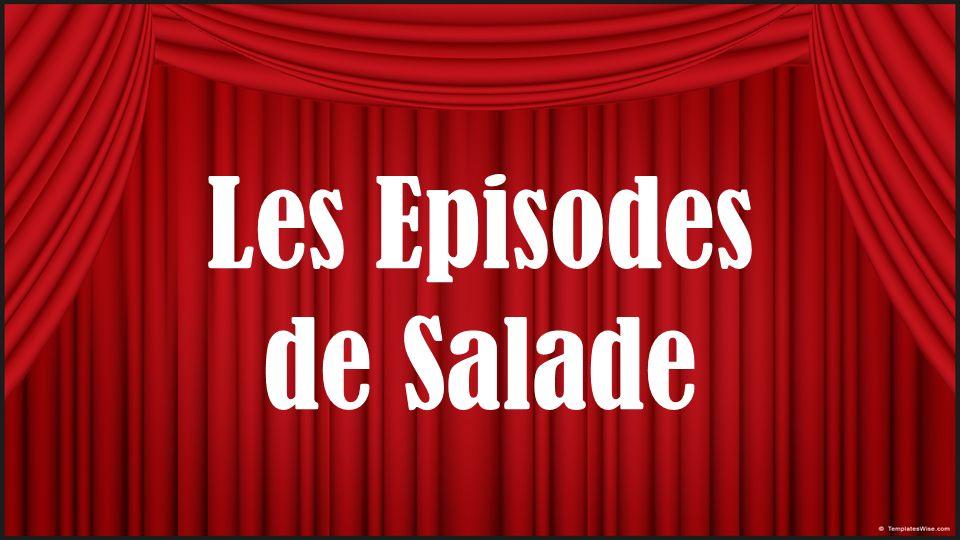 Les Episodes de Salade