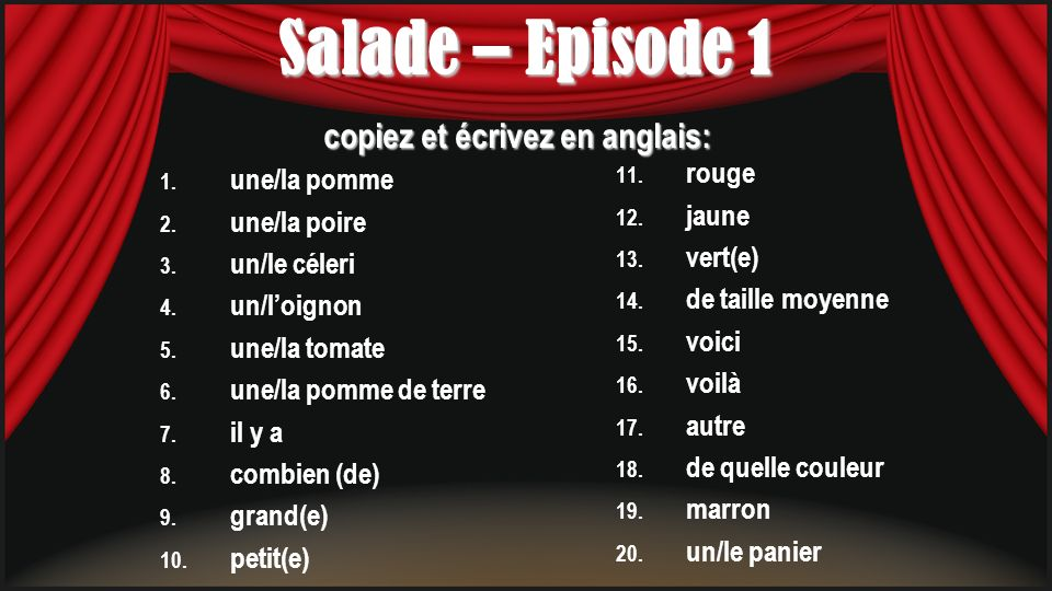 Salade – Episode 1 1. une/la pomme 2. une/la poire 3. un/le céleri 4. un/loignon 5. une/la tomate 6. une/la pomme de terre 7. il y a 8. combien (de) 9