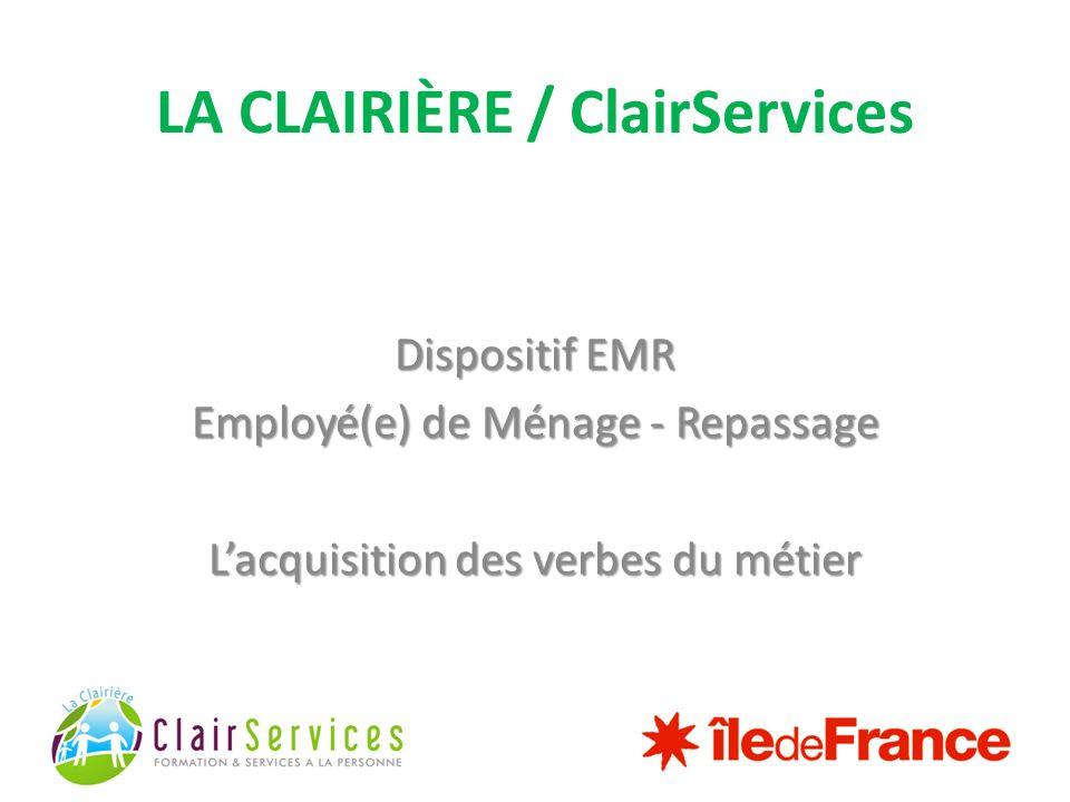 LA CLAIRIÈRE / ClairServices Dispositif EMR Employé(e) de Ménage - Repassage Lacquisition des verbes du métier
