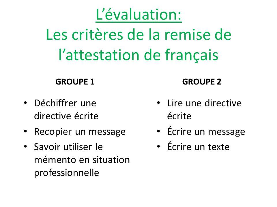 Lévaluation: Les critères de la remise de lattestation de français GROUPE 1 Déchiffrer une directive écrite Recopier un message Savoir utiliser le mém