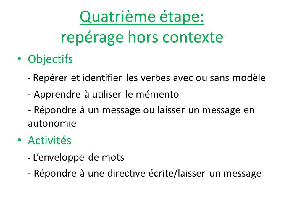Quatrième étape: repérage hors contexte Objectifs - Repérer et identifier les verbes avec ou sans modèle - Apprendre à utiliser le mémento - Répondre
