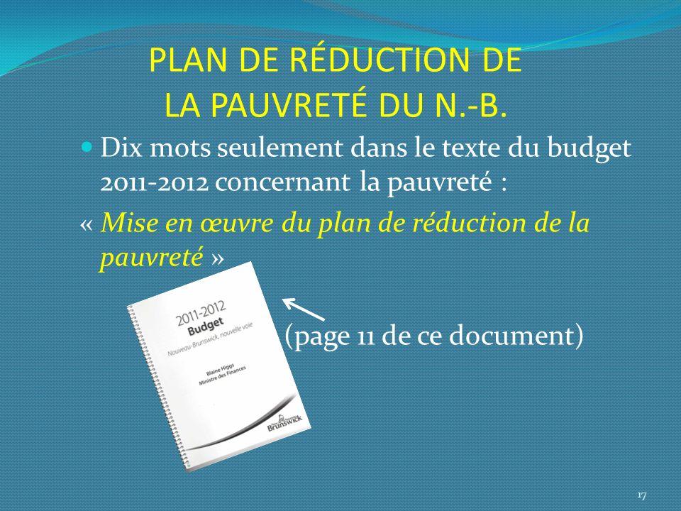 PLAN DE RÉDUCTION DE LA PAUVRETÉ DU N.-B. Dix mots seulement dans le texte du budget 2011-2012 concernant la pauvreté : « Mise en œuvre du plan de réd