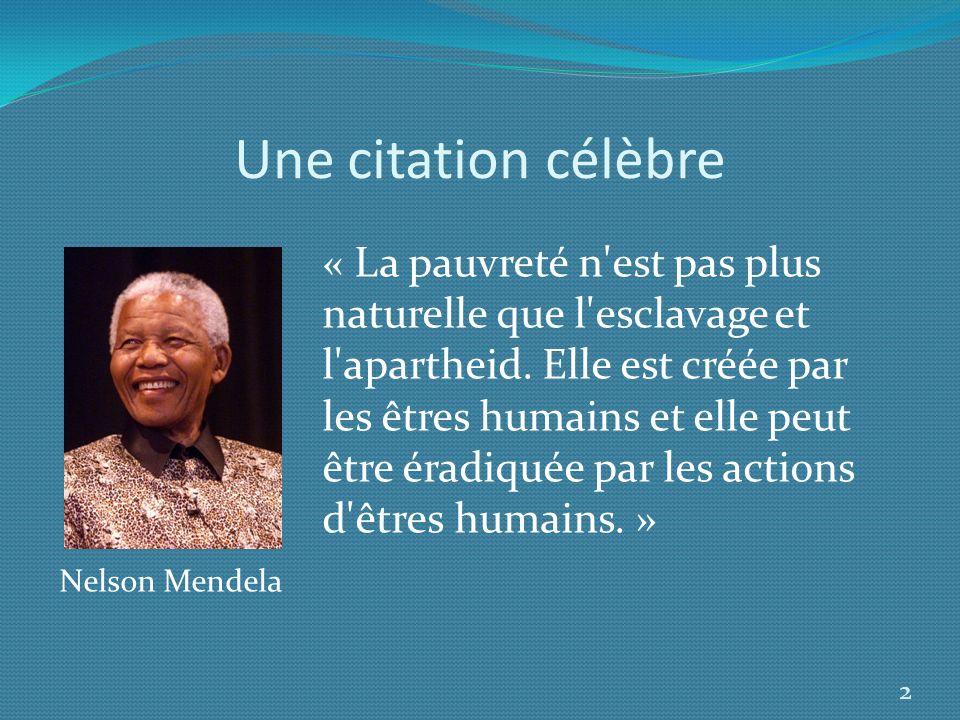 Une citation célèbre « La pauvreté n'est pas plus naturelle que l'esclavage et l'apartheid. Elle est créée par les êtres humains et elle peut être éra
