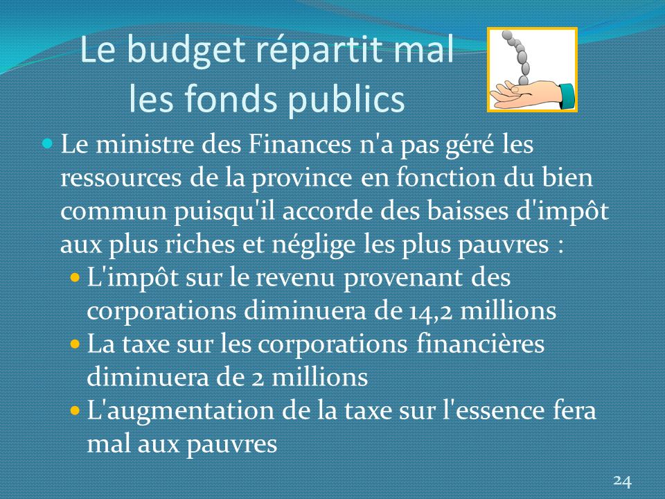 Le budget répartit mal les fonds publics Le ministre des Finances n'a pas géré les ressources de la province en fonction du bien commun puisqu'il acco