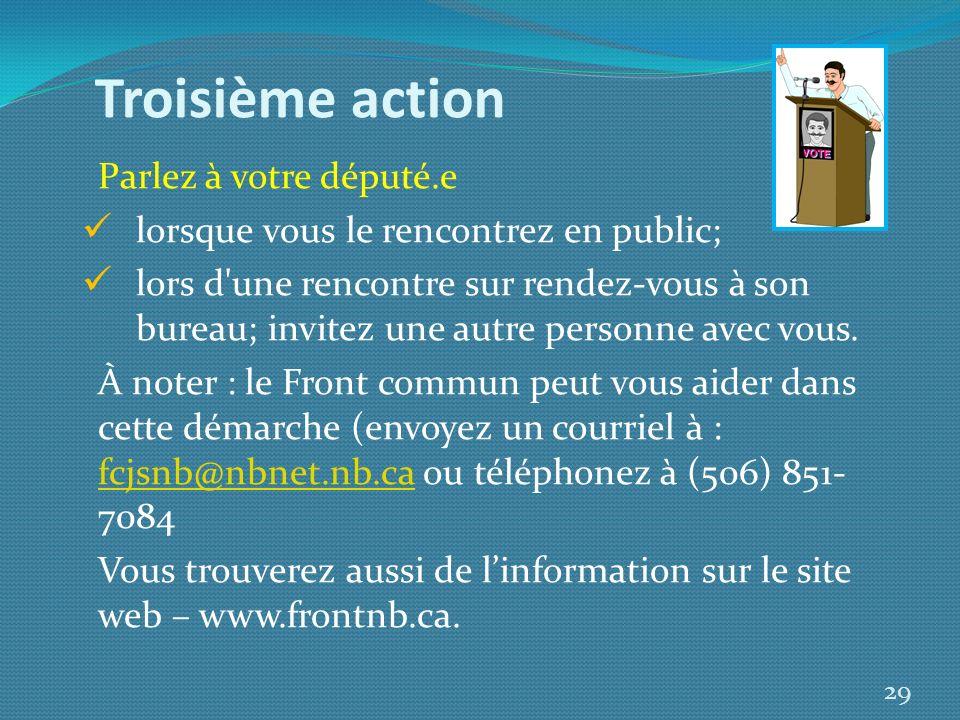 Troisième action Parlez à votre député.e lorsque vous le rencontrez en public; lors d'une rencontre sur rendez-vous à son bureau; invitez une autre pe