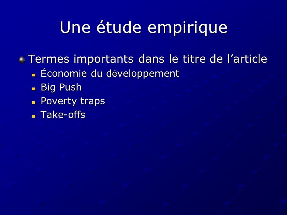 Une étude empirique Termes importants dans le titre de larticle É conomie du d é veloppement É conomie du d é veloppement Big Push Big Push Poverty tr