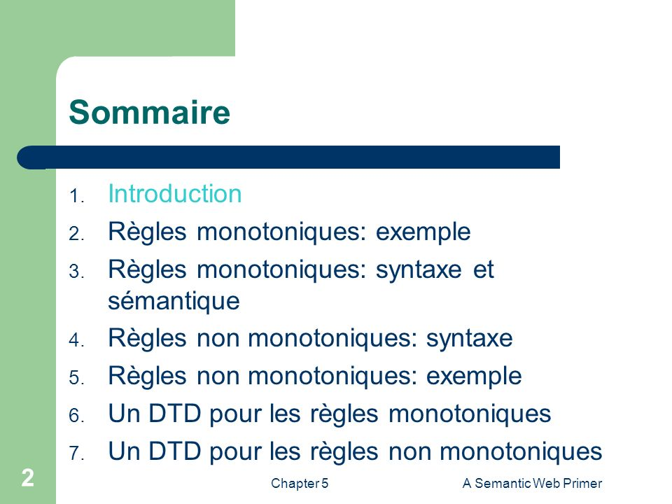 Chapter 5A Semantic Web Primer 2 Sommaire 1. Introduction 2. Règles monotoniques: exemple 3. Règles monotoniques: syntaxe et sémantique 4. Règles non
