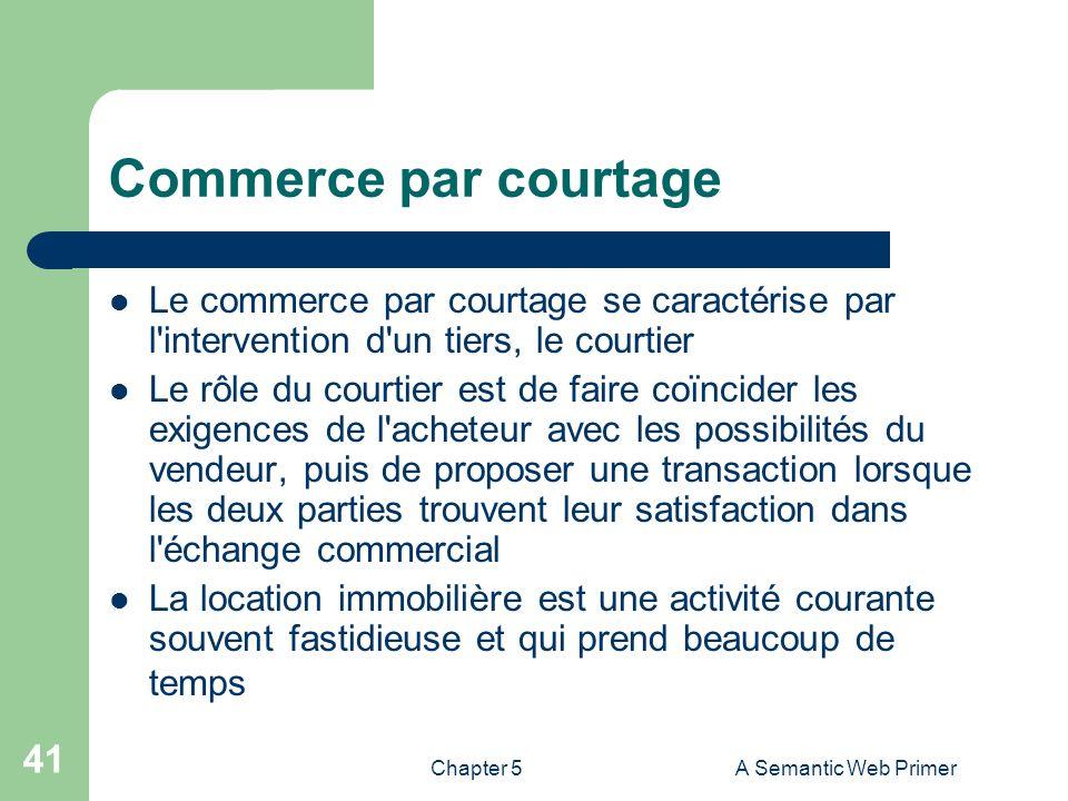Chapter 5A Semantic Web Primer 41 Commerce par courtage Le commerce par courtage se caractérise par l'intervention d'un tiers, le courtier Le rôle du