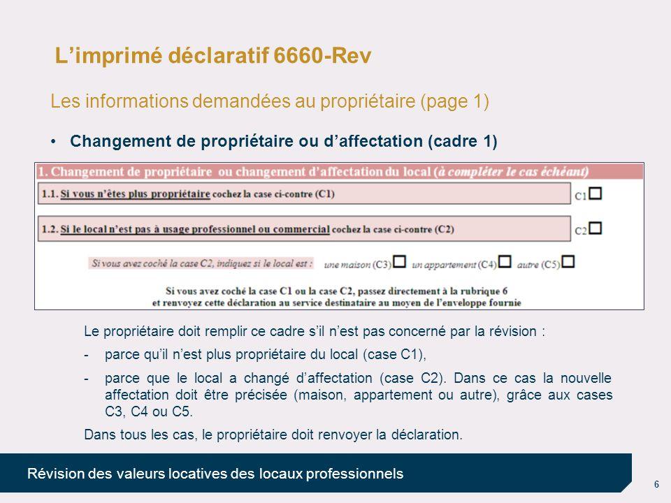 7 Révision des valeurs locatives des locaux professionnels Limprimé déclaratif 6660-Rev Les informations demandées au propriétaire (page 1) Loccupation du local (cadre 2) Une information importante : le loyer annuel, pour les locaux donnés en location (rubrique 2.4).