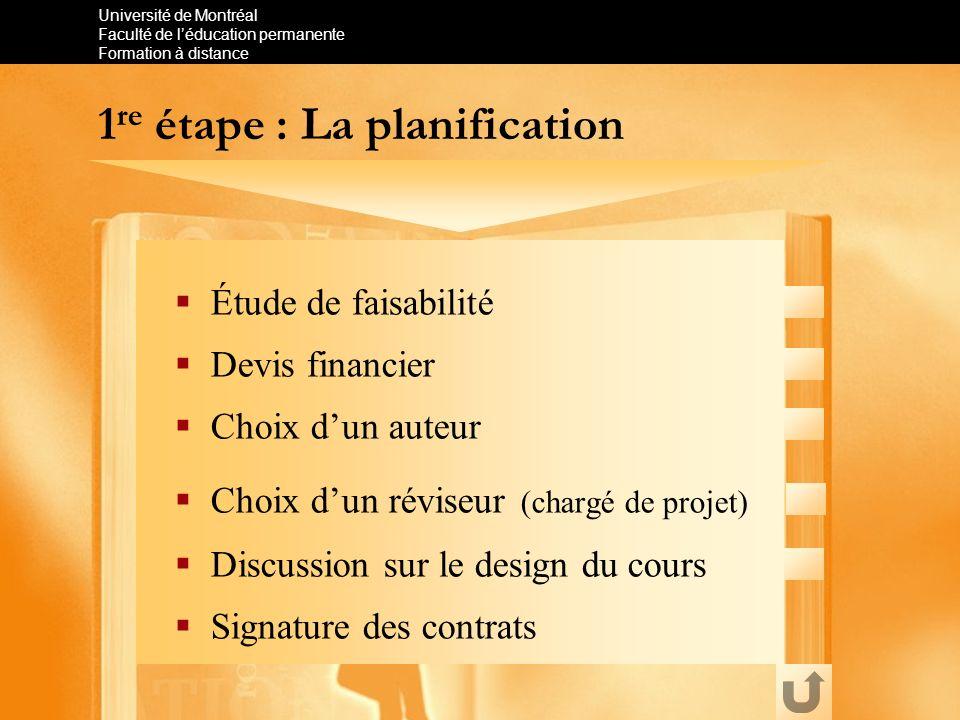 Université de Montréal Faculté de léducation permanente Formation à distance 1 re étape : La planification Étude de faisabilité Devis financier Choix
