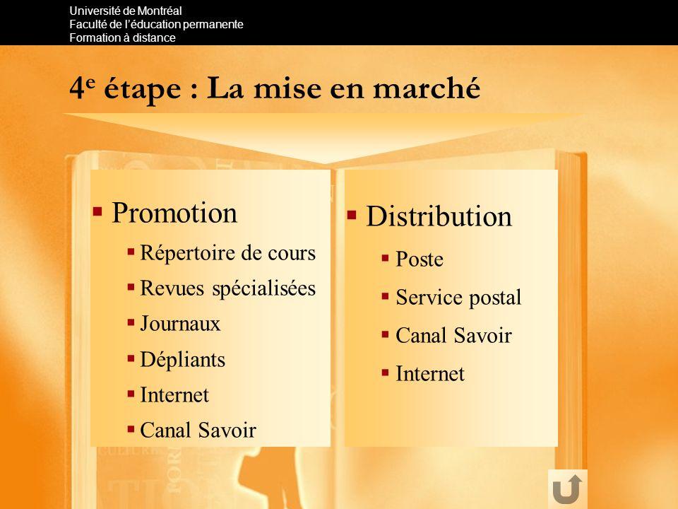 Université de Montréal Faculté de léducation permanente Formation à distance 4 e étape : La mise en marché Promotion Répertoire de cours Revues spécia