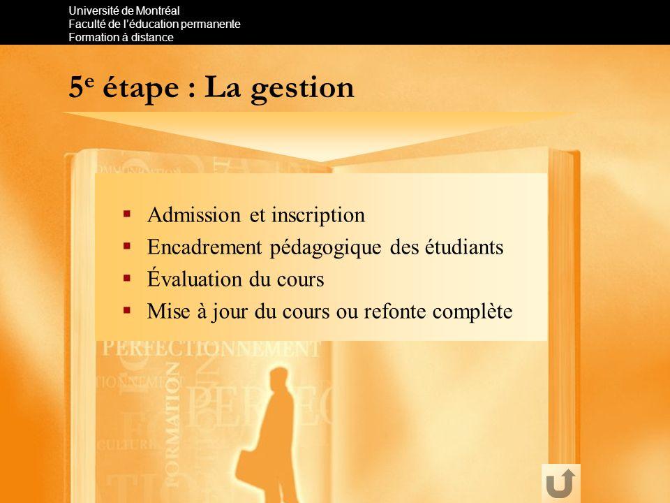 Université de Montréal Faculté de léducation permanente Formation à distance 5 e étape : La gestion Admission et inscription Encadrement pédagogique d