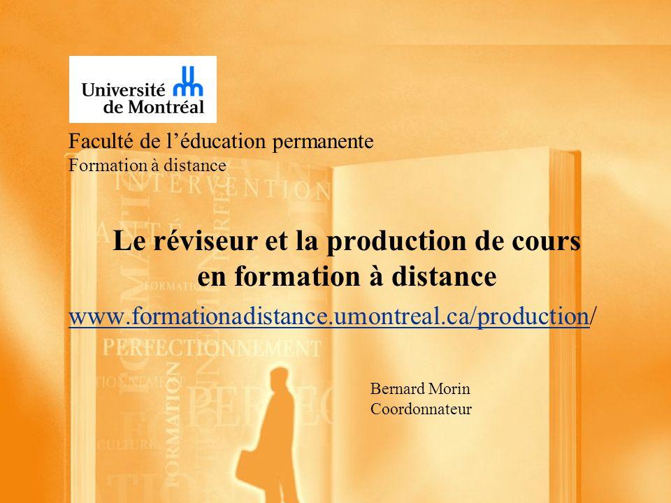 Faculté de léducation permanente Formation à distance Le réviseur et la production de cours en formation à distance www.formationadistance.umontreal.c