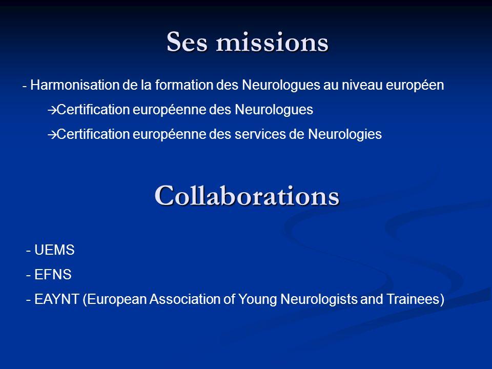 Ses missions - Harmonisation de la formation des Neurologues au niveau européen Certification européenne des Neurologues Certification européenne des