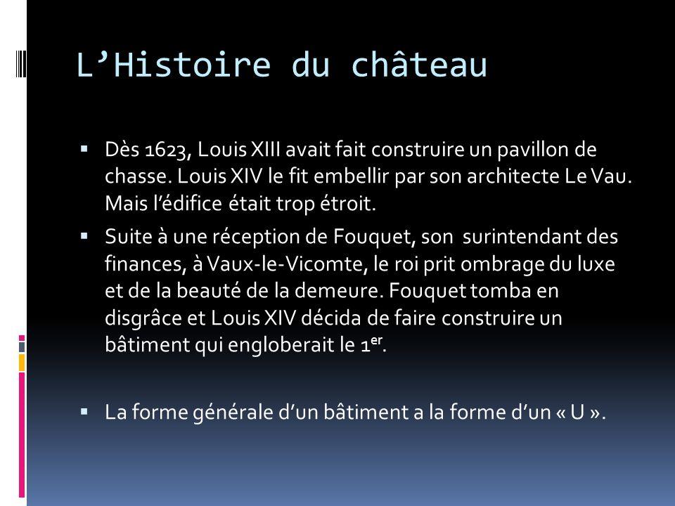 LHistoire du château Dès 1623, Louis XIII avait fait construire un pavillon de chasse.
