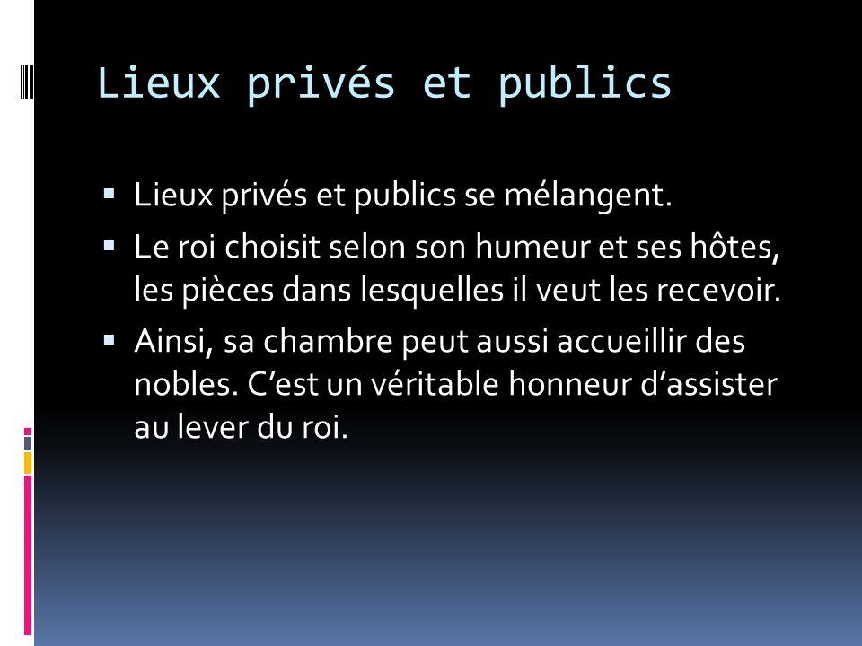 Lieux privés et publics Lieux privés et publics se mélangent.