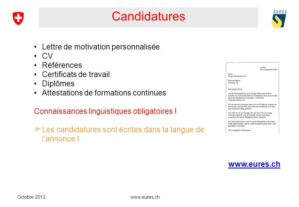 www.eures.ch Candidatures Octobre 2013 Lettre de motivation personnalisée CV Références Certificats de travail Diplômes Attestations de formations con