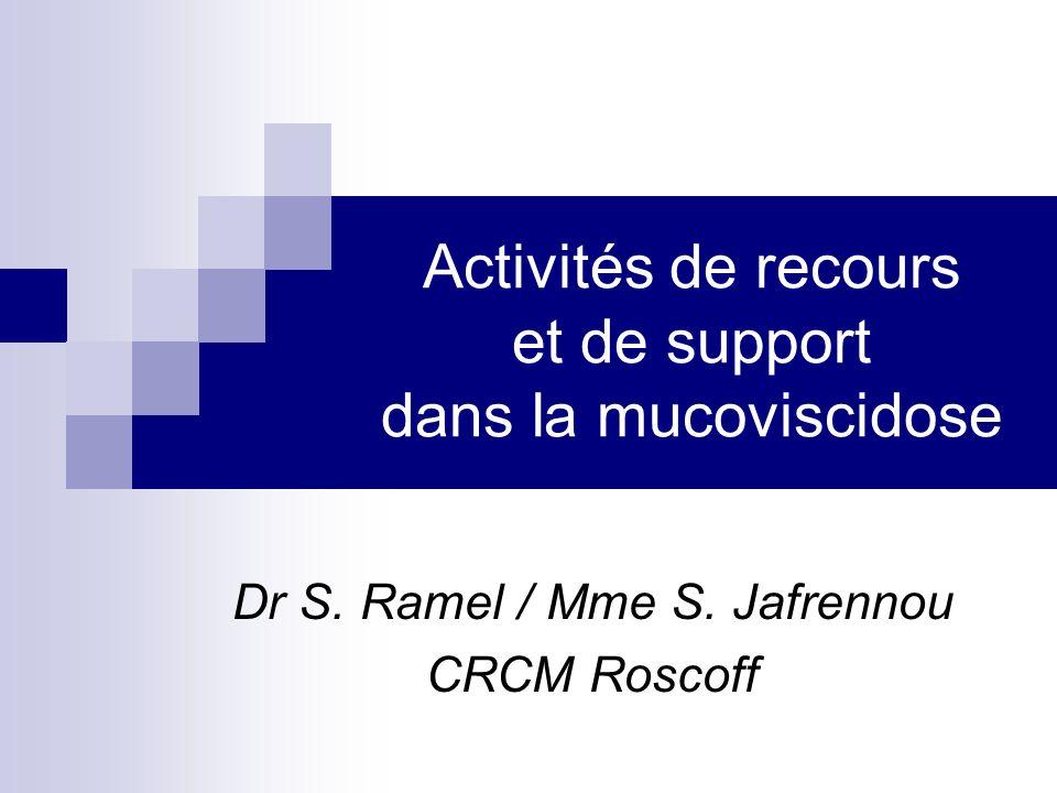 Activités de recours et de support dans la mucoviscidose Dr S. Ramel / Mme S. Jafrennou CRCM Roscoff