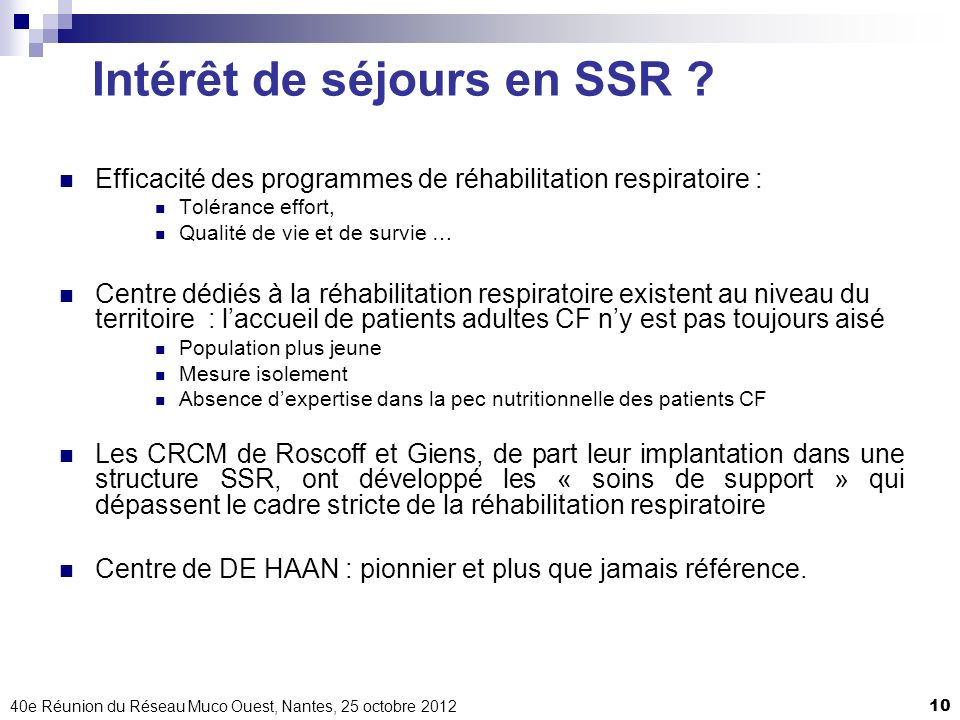 40e Réunion du Réseau Muco Ouest, Nantes, 25 octobre 201210 Intérêt de séjours en SSR ? Efficacité des programmes de réhabilitation respiratoire : Tol