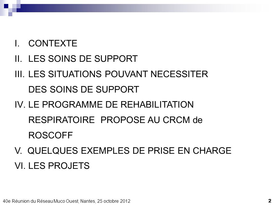 40e Réunion du Réseau Muco Ouest, Nantes, 25 octobre 20122 I.CONTEXTE II.LES SOINS DE SUPPORT III.LES SITUATIONS POUVANT NECESSITER DES SOINS DE SUPPO