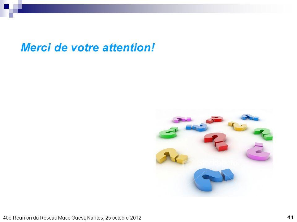40e Réunion du Réseau Muco Ouest, Nantes, 25 octobre 201241 Merci de votre attention!